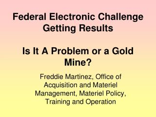 Federal Electronic Challenge  Getting Results Is It A Problem or a Gold Mine?