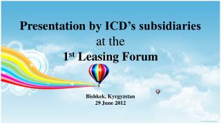 Presentation  by ICD's subsidiaries at the 1 st  Leasing Forum Bishkek, Kyrgyzstan 29 June 2012