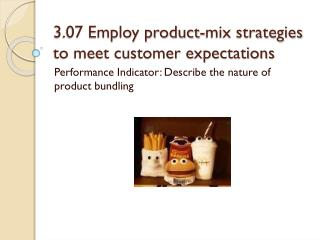 3.07 Employ product-mix strategies to meet customer expectations