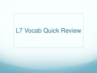 L7 Vocab Quick Review