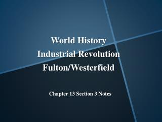 World History Industrial Revolution Fulton/ Westerfield