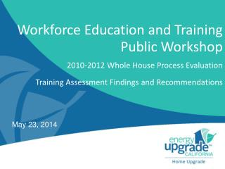 Workforce Education and Training  Public Workshop 2010-2012 Whole House Process Evaluation Training  Assessment Finding
