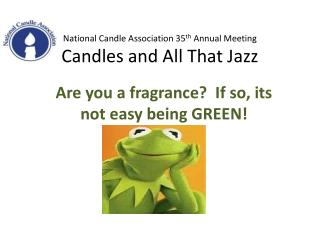 National Candle Association 35 th  Annual Meeting Candles and All That Jazz
