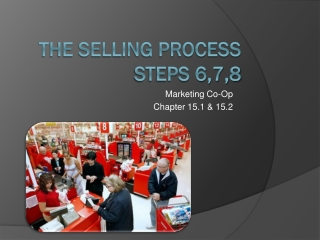 The Selling Process  Steps 6,7,8