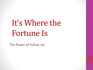It's Where the Fortune Is