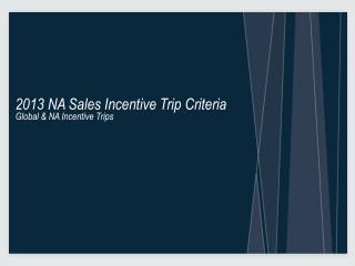 2013 NA Sales Incentive Trip Criteria Global & NA Incentive Trips