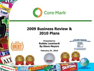 2009 Business Review & 2010  Plans Presented to Robbie Leonhardi By Steve Meyers  February 24 , 2010