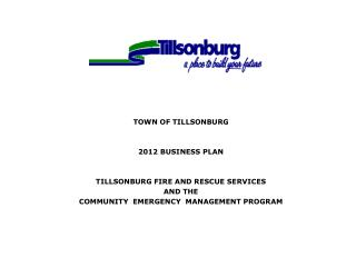 TOWN OF TILLSONBURG 2012 BUSINESS PLAN TILLSONBURG FIRE AND RESCUE SERVICES AND THE COMMUNITY  EMERGENCY  MANAGEMENT PR