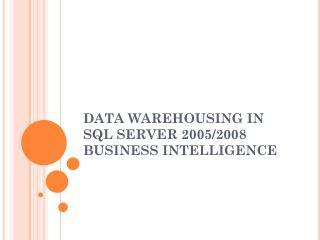 DATA  WAREHOUSING IN SQL SERVER  2005/2008 BUSINESS INTELLIGENCE