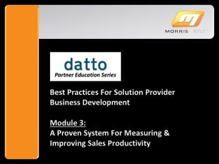 Best Practices For Solution Provider Business Development Module  3: A Proven System For Measuring & Improving Sales Pr