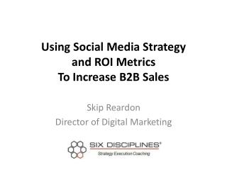 Using Social Media Strategy  and ROI Metrics  To Increase B2B Sales