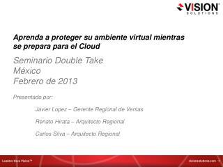 Aprenda a proteger su ambiente virtual mientras se prepara para el Cloud Seminario  Double Take México Febrero de 2013