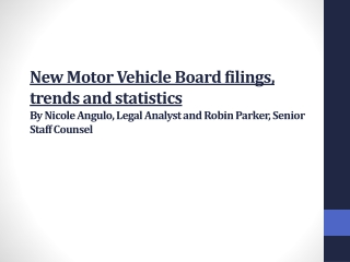 New Motor Vehicle Board filings, trends and  statistics B y Nicole Angulo, Legal Analyst and Robin Parker, Senior Staff