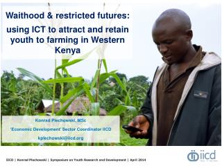 Waithood  & restricted futures:  using ICT to attract and retain youth  to  farming in Western Kenya