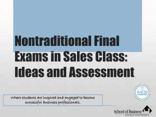 Nontraditional Final Exams in Sales Class: Ideas and Assessment