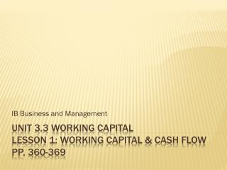 Unit 3.3 working Capital Lesson 1: Working capital & cash flow pp. 360-369