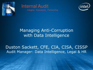Managing Anti-Corruption with Data Intelligence Duston Sackett, CFE, CIA, CISA, CISSP Audit Manager: Data Intelligence,