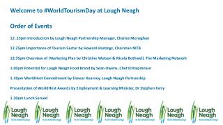 Welcome to # WorldTourismDay  at Lough Neagh  Order  of Events 12 .15pm Introduction by Lough Neagh Partnership Manager