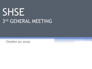 SHSE 3 rd  GENERAL MEETING