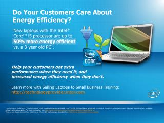 New laptops with the Intel ® Core™ i5 processor are up to  50% more energy efficient  vs. a 3 year old PC 1 .