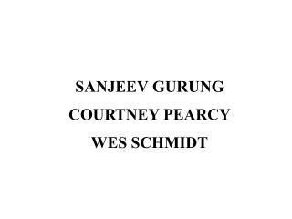 SANJEEV GURUNG COURTNEY PEARCY WES SCHMIDT