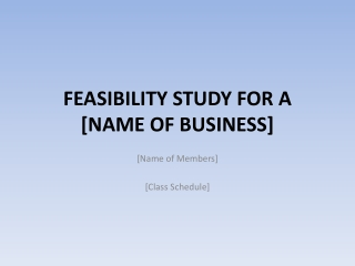 FEASIBILITY STUDY FOR A [NAME OF BUSINESS]