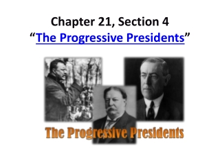 "Chapter 21, Section 4 "" The Progressive Presidents """