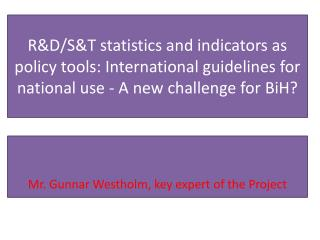 R&D/S&T  statistics and indicators as policy tools: International guidelines for national use -�A new challenge for  Bi