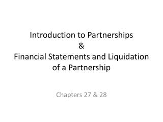 Introduction to Partnerships & Financial Statements and Liquidation of a Partnership