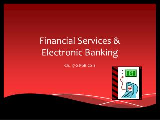 Financial Services &  Electronic  Banking