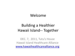 Welcome Building a Healthier  Hawaii Island-- Together
