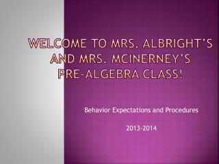 Welcome to Mrs. Albright's and  mrs. Mcinerney's Pre-Algebra Class!
