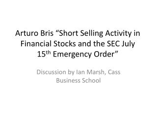 "Arturo  Bris  ""Short Selling Activity in Financial Stocks and the SEC July 15 th  Emergency Order"""