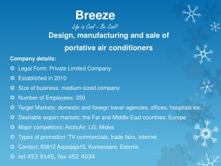 Design, manufacturing and sale of  portative air conditioners  Company  details: Legal Form: Private  Limited  Company