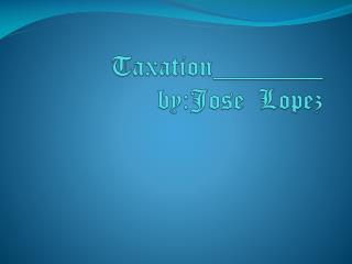 Taxation________  by:Jose   Lopez