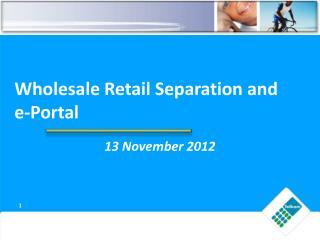 Wholesale Retail Separation and e-Portal