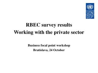 rbec survey results working with the private sector  business focal point workshop bratislava, 24 october
