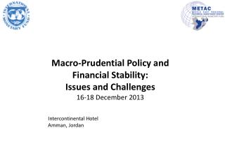 Macro -Prudential  Policy and Financial Stability:  Issues and Challenges 16-18 December  2013 Intercontinental Hotel A