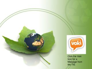 Click the  Voki  Icon for a Message from the TIS.