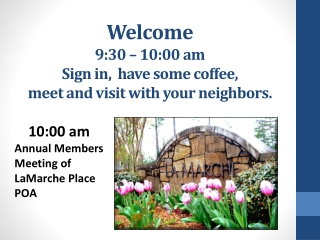 Welcome 9:30 – 10:00 am Sign in,  have some coffee,  meet and visit with your neighbors.