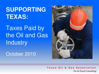 SUPPORTING  TEXAS: Taxes Paid by  the Oil and Gas  Industry October 2010