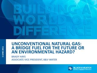 UNCONVENTIONAL NATURAL GAS: A BRIDGE FUEL FOR THE FUTURE OR AN ENVIRONMENTAL HAZARD?