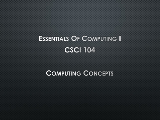 Essentials Of Computing I CSCI 104 Computing Concepts