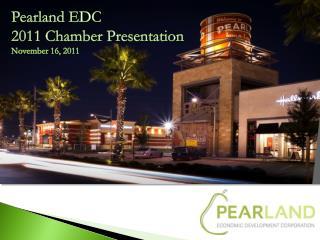 Pearland EDC  2011 Chamber Presentation November 16, 2011