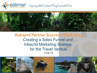 Hubspot  Partner Success Workshop Creating a Sales Funnel and  Inbound Marketing Strategy  for the Travel Vertical 1/24