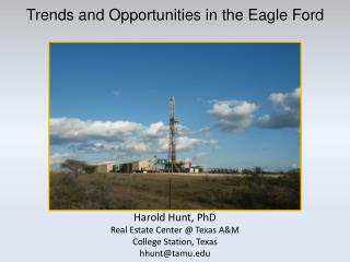Trends and Opportunities in the Eagle Ford Harold Hunt, PhD Real Estate Center @ Texas A&M College Station, Texas hhunt