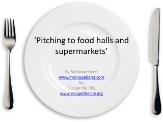 ' Pitching to food halls and  supermarkets'