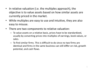 In  relative valuation (i.e. the multiples approach), the objective is to value assets based on how similar assets are