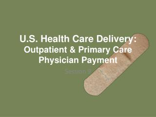 U.S. Health Care Delivery: Outpatient & Primary Care Physician Payment