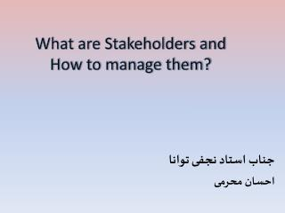 What are Stakeholders and   How to manage them?